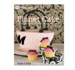 Planet Cake: A Beginner\'s Guide to Decorating Incredible Cakes