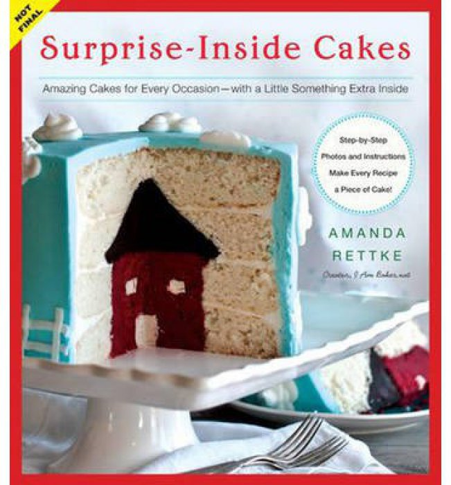 Surprise-Inside Cakes: Amazing Cakes for Every Occasion - DISCONTINUED